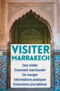 Voyage à Marrakech: lieux incountournables à visiter, bonnes adresses, informations pratiques et idées d'excursions journalières