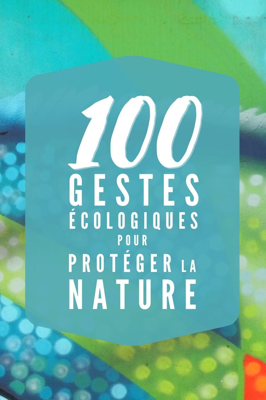 100 idées de gestes écologiques simples à pratiquer pour protéger la planète à votre échelle. Chaque geste compte.
